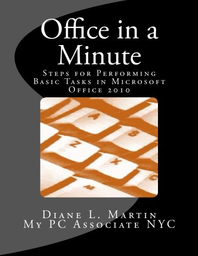 Office in a Minute: Steps for Performing Basic Tasks in Microsoft's 2010 Home and Student Editions of Word, Excel, OneNote and PowerPoint (2010 Edition Student Office)