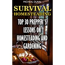 Survival Homesteading: Top 30 Prepper's Lessons On Homesteading And Gardening (English Edition)