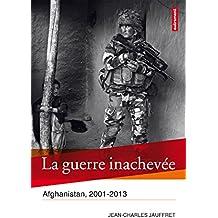 La Guerre inachevée: Afghanistan, 2001-2013