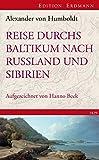 Reise durchs Baltikum nach Russland und Sibirien 1829: Rekonstruiert und kommentiert von Hanno Beck (Edition Erdmann) - Alexander von Humboldt