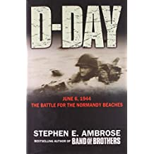 D-day: June 6, 1944: The Battle For The Normandy Beaches: The Climatic Battle of World War II