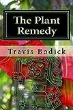 The Plant Remedy: Plant Spirit Shamanism (English Edition)