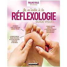 Je m'initie à la réflexologie : Guide étape par étape du traitement du corps par les pieds et les mains