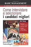Scarica Libro Come intervistare e selezionare i candidati migliori Organizzare e condurre il colloquio individuare i talenti assumere i profili migliori per ogni posizione (PDF,EPUB,MOBI) Online Italiano Gratis