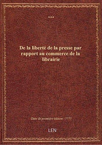 De la liberté de la presse par rapport au commerce de la librairie par XXX