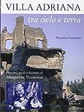 Villa Adriana tra cielo e terra. Percorsi guidati dai testi di Marguerite Yourcenar