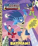 Batman! (DC Super Friends) (Little Golden Book)