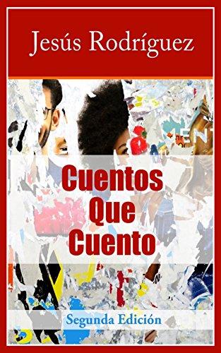 Cuentos Que Cuento: Segunda Edición por Jesús Rodríguez