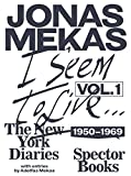 Jonas Mekas I seem to live : Volume 1, diaries (1950-1971)