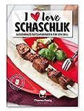 I love Schaschlik - Lieblingsmarinaden für den Grill inkl. Schritt-für-Schritt V...