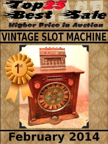 Top25 Best Sale - Higher Price in Auction - Vintage Slot Machine - February 2014 (English Edition)