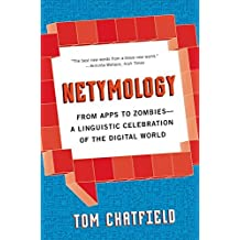 Netymology: From Apps to Zombies: A Linguistic Celebration of the Digital World by Tom Chatfield (2016-08-02)