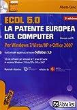 ECDL. 5.0. La patente europea del computer. Per Windows 7, Vista, XP e Office 2007. Con CD-ROM