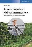 Artenschutz durch Habitatmanagement: Der Mythos von der unberührten Natur - Werner Kunz