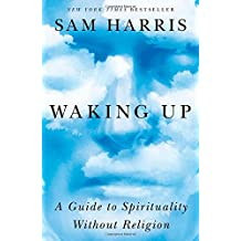 Waking Up: A Guide to Spirituality Without Religion-
