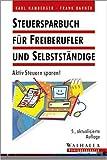 Steuersparbuch für Freiberufler und Selbstständige. Aktiv Steuern sparen!
