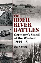 The Roer River Battles: Germany s Stand at the Westwall, 1944 45