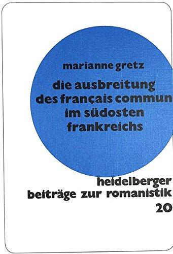 Die ausbreitung des français commun im südosten frankreichs: nach den regionalen sprachatlanten (Heidelberger Beiträge zur Romanistik)