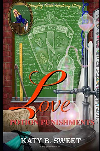 Love Potion Punishments: A Naughty Girls Academy Story