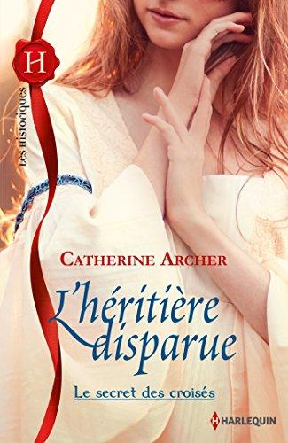 L'héritière disparue : T3 - Le secret des croisés par Catherine Archer