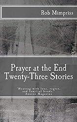 Prayer at the End: Twenty-Three Stories
