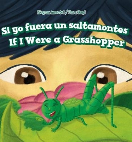 Si Yo Fuera Un Saltamontes/ If I Were a Grasshopper (Soy Un Insecto!/ I'm a Bug!) por Laine C. Halpert