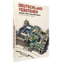 Deutschland verstehen: Ein Lese-, Lern- und Anschaubuch