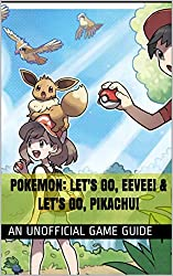 Pokemon: Let's Go, Eevee! & Let's Go, Pikachu!: An Unofficial Game Guide