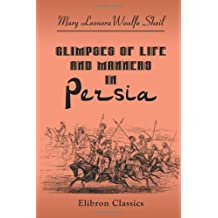 Glimpses of Life and Manners in Persia: With Notes on Russia, Koords, Toorkomans, Nestorians, Khiva, and Persia