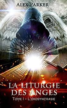 La liturgie des anges: Tome1 - L'idiosyncrasie par [PARKER, ALEX]