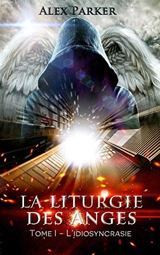 La liturgie des anges: Tome1 - L'idiosyncrasie