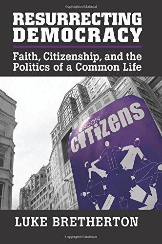 Resurrecting Democracy: Faith, Citizenship, And The Politics Of A Common Life (Cambridge Studies in Social Theory, Religion and Politics) by Luke Bretherton (2015-03-12)