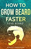 How to Grow Beard Faster: Love Beard