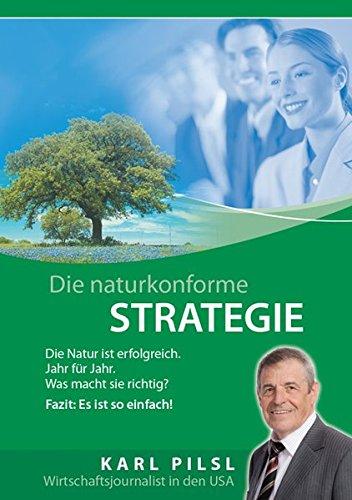 Die Naturkonforme Strategie: Die Natur ist erfolgreich - Jahr für Jahr. Was macht sie richtig? Fazit: Es ist so einfach!