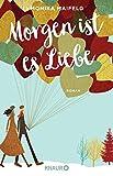 Morgen ist es Liebe: Roman von Monika Maifeld
