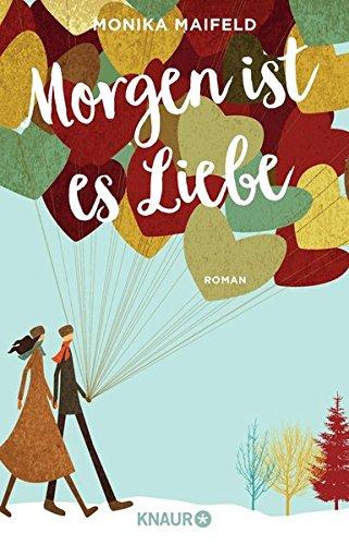 Buchseite und Rezensionen zu 'Morgen ist es Liebe: Roman' von Monika Maifeld