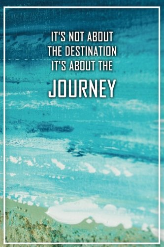 Its Not About The Destination Its About The Journey: Motivational Bullet Journal | 120-Page 1/4 Inch Dot Grid Travel Notebook | 6 X 9 Perfect Bound Softcover (Travel Bullet Journals)