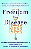 Freedom from Disease: The Breakthrough Approach to Preventing Cancer, Heart Disease, Alzheimer's, and Depression by Controlling Insulin and