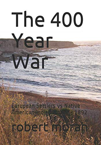 The 400 Year War: European Settlers vs Native American Indians 1492 - 1892 - Wars Indian American