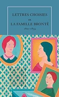 Lettres choisies de la famille Brontë 1821-1855 par Constance Lacroix