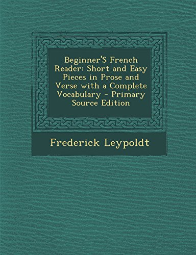 Beginner'S French Reader: Short and Easy Pieces in Prose and Verse with a Complete Vocabulary