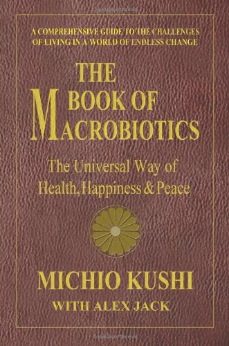Book of Macrobiotics: The Universal Way of Health, Happiness & Peace