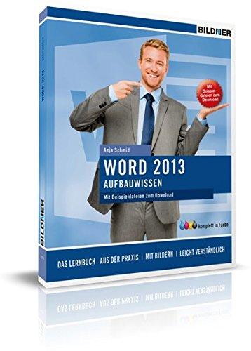 Word 2013 - Aufbauwissen: Das Lernbuch für Word-Anwender (Microsoft Office Word 2013, Handbuch)