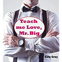 Teach me Love, Mr. Big