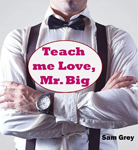Teach me Love, Mr. Big von [Grey, Sam]