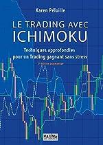 Le trading avec Ichimoku 2e édition - Techniques approfondies pour un trading gagnant sans stress de Karen Peloille