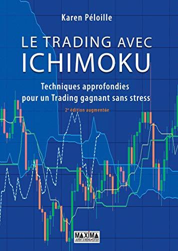 Le trading avec Ichimoku 2e édition : Techniques approfondies pour un trading gagnant sans stress par Karen Peloille