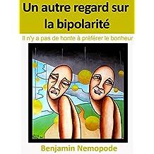 Un autre regard sur la bipolarité: Il n'y a pas de honte à préférer le bonheur