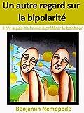 Image de Un autre regard sur la bipolarité: Il n'y a pas de honte à préférer le bonheur