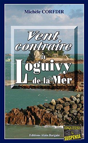 Vent contraire à Loguivy de la Mer: Un polar sur la côte bretonne (ENQUETES & SUSP) (French Edition)